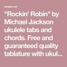 """Rockin' Robin"" by Michael Jackson ukulele tabs and chords. Free and guaranteed quality tablature with ukulele chord charts, transposer and auto scroller."