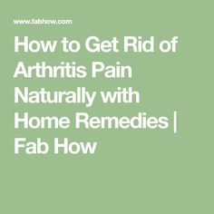 How to Get Rid of Arthritis Pain Naturally with Home Remedies   Fab How