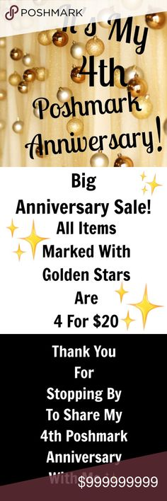 "BIG SALE✨ IT'S MY 4 YEAR POSHMARK ANNIVERSARY WEEK BIG SALE! ✨❤️✨ IN HONOR OF MY 4th YEAR ON POSHMARK! ✨ I'M HAVING A BIG ""4 ITEM'S FOR $20"" SALE ✨🛍  DIRECTIONS:  • BUNDLE 4 ITEMS WITH ""Stars""✨  • MAKE A $20 Offer • I'LL ACCEPT AND THEIR YOURS ✨❤️✨ POSHMARK ANNIVERSARY SALE Other"