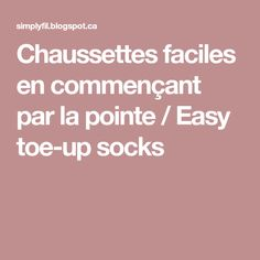 Chaussettes faciles en commençant par la pointe / Easy toe-up socks