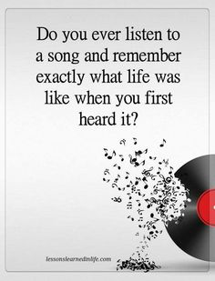 """Do you ever listen to a song & remember exactly what life was like when you first heard it..."" Music Quotes/Truths...Music x past experiences #Vinyl ♩Music♪Notes♬"