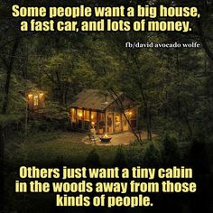 Tiny house in the woods... That's what I really want. Just a getaway from all bullshit and ppl in general