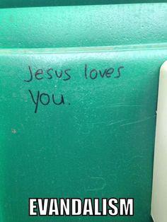 Evangelism+vandalism. Hahaha