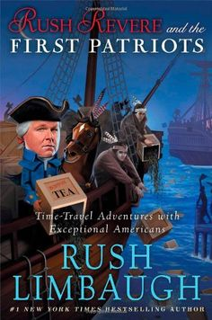 Rush Revere and the First Patriots: Time-Travel Adventures With Exceptional Americans: Rush Limbaugh