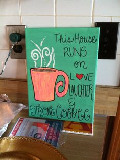 GET MORE CANVASES AND PUT THIS ON IT: I RUN ON LOVE, LAUGHTER, AND COFFE (A LITTLE TWIST TO IT)
