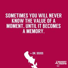 Appreciate every single moment before it becomes a memory