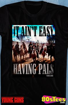 "Ain't Easy Having Pals Young Guns T-Shirt: Young Guns Mens T-Shirt   This men's fashion artfully illustrates ""The Regulators"" from the popular film Young Blood."