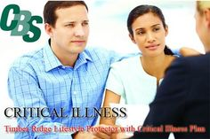 CRITICAL ILLNESS Timber Ridge Lifestyle Protector with Critical Illness Plan A living benefits insurance policy... A plan to live by. Critical illness insurance is designed to help people through the financial challenges associated with survival of a critical illness.