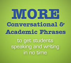 More Conversational and Academic Phrases to Get Students Speaking & Writing in No Time