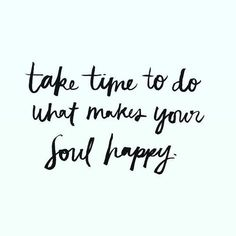 Quotes about Happiness : Take time to do what makes your soul happy