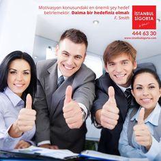 """""""Motivasyon konusundaki en önemli şey hedef belirlemektir. Daima bir hedefiniz olmalı"""" -F. Smith   www.istanbulsigorta.com"""