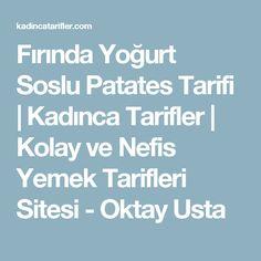 Fırında Yoğurt Soslu Patates Tarifi | Kadınca Tarifler | Kolay ve Nefis Yemek Tarifleri Sitesi - Oktay Usta