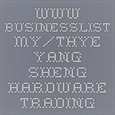 www.businesslist.my/thye-yang-sheng-hardware-trading
