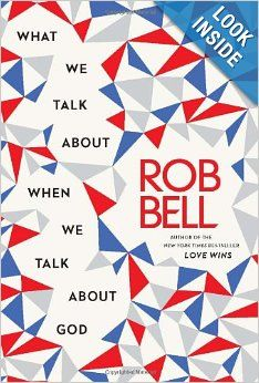 What We Talk About When We Talk About God: Rob Bell: 9780062049667
