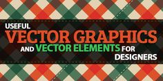 30 Useful Free Vector Graphics & Vector Elements for Designers http://graphicdesignjunction.com/2013/08/free-vector-graphics-vector-elements/
