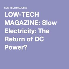 LOW-TECH MAGAZINE: Slow Electricity: The Return of DC Power?