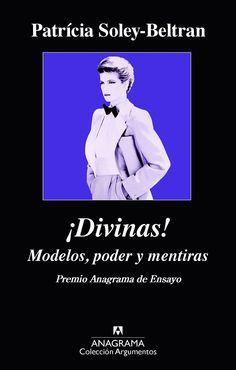 ¡Divinas! : modelos, poder y mentiras / Patrícia Soley-Beltran