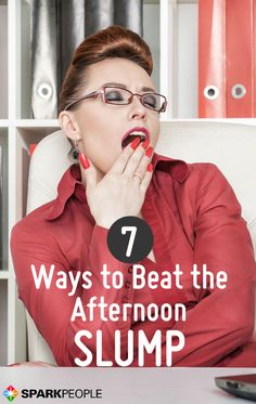 7 Ways to Beat the Afternoon Slump. Sit up and take notice--you, too, can beat the afternoon slump! | via @SparkPeople