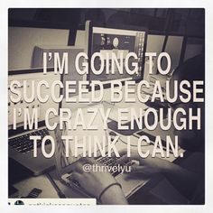 """Repeat: """"I'm going to succeed because I'm crazy enough to think I am."""" #mindset #career"""