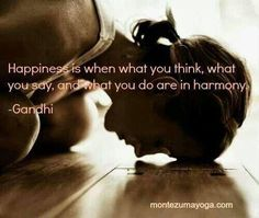 Happiness is when what you think, what you say and what you do are in harmony. - Gandhi