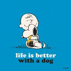 """life is better with a dog"" Charlie Brown"