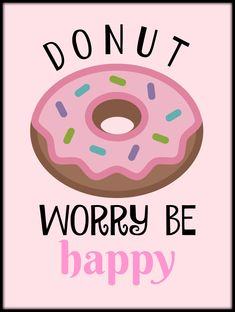 Donut worry Classroom Quotes, Classroom Themes, Birthday Jokes, Happy Birthday, Wall E Costume, Donuts, Cake Quotes, My Coffee Shop, Food Puns