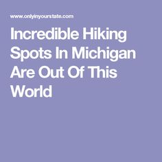 Incredible Hiking Spots In Michigan Are Out Of This World