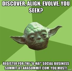 """#AhaSummit #Yoda #meme: """"Discover, Align, Evolve, you seek? Register for the 'A-Ha!' Social Business Summit at http://AhaSummit.com, you must! [ #socialmedia #socialmarketing #digitalmarketing #socialmediaconference ]"""