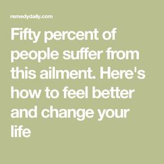 Fifty percent of people suffer from this ailment. Here's how to feel better and change your life