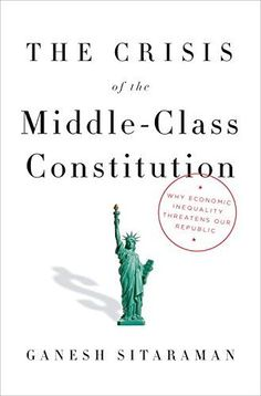 The Crisis of the Middle-Class Constitution: Why Economic