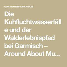 Die Kuhfluchtwasserfälle und der Walderlebnispfad bei Garmisch – Around About Munich