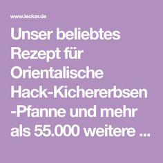 Unser beliebtes Rezept für Orientalische Hack-Kichererbsen-Pfanne und mehr als 55.000 weitere kostenlose Rezepte auf LECKER.de.