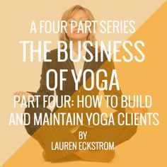 The Business of Yoga: Part Four - How to Build and Maintain Private Clients