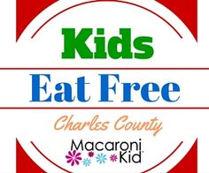 Charles County Kids Eat Free and more! | Macaroni Kid