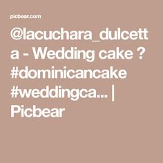 @lacuchara_dulcetta - Wedding cake 😍 #dominicancake #weddingca... | Picbear