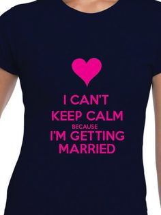 I Can't Keep Calm because I'm Getting Married by occasionstshirts Cant Keep Calm, Wedding Announcements, Getting Married, Wedding Ideas, Trending Outfits, Women, Marriage Announcement, Women's, Woman