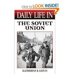 Daily Life in the Soviet Union (The Greenwood Press Daily Life Through History Series): Katherine Eaton: 9780313316289: Amazon.com: Books