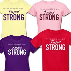 Not strong for a girl i m just strong quot