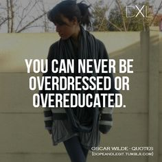 You can never be overdressed
