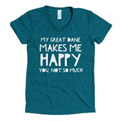 """My Great Dane Makes Me Happy"" Women's Tee"