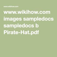www.wikihow.com images sampledocs b Pirate-Hat.pdf Printable directions to make a paper hat.