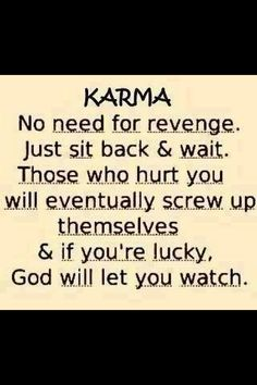 What goes around always comes around!