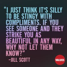An inspirational quote by Jill Scott from Values.com  Don't be stingy with compliments.