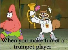 It's sorta true, my trumpet band mates threaten to do the highest note we can get into another person's ear, or just play any note REALLY LOUD!!!!!