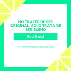 """No trates de ser original, solo trata de ser bueno"" (Paul Rand). #FrasesCelebres #FraseDelDia #Marketing #Agenciademarketing #emprendedores #negocios"