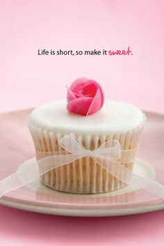 Life is short, so make it sweet.