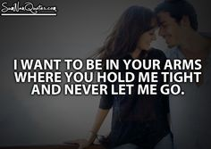 i want to be in your arms where you hold me tight and never let me go.    #Quote #SumNanQuotes