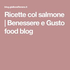 Ricette col salmone | Benessere e Gusto food blog