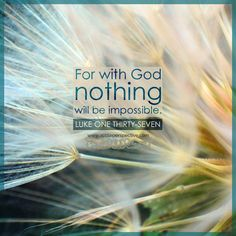 For with God nothing will be impossible. Luk 1:37 | scripture pictures at alittleperspective.com