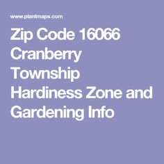 Zip Code 16066 Cranberry Township Hardiness Zone and Gardening Info